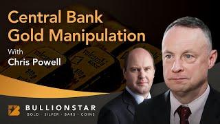 BullionStar Perspectives - Chris Powell - Central Bank Gold Manipulation