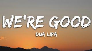 Dua Lipa - We're Good (Lyrics)