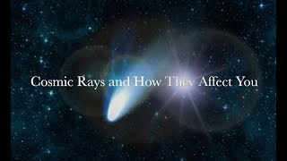 Cosmic Rays & How They Affect You!