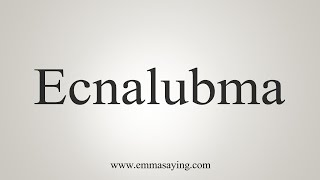 How To Say Ecnalubma