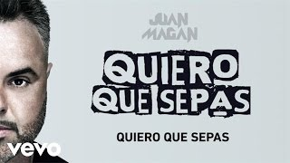 Juan Magan - Quiero Que Sepas (Audio)