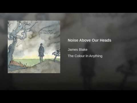 12. JAMES BLAKE - Noise Above Our Heads