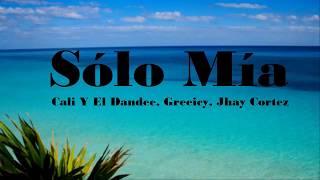 Cali Y El Dandee, Greeicy, Jhay Cortez - Sólo Mía (LETRA)