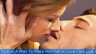 How To Kiss A Man To Make Him Fall In Love By Michael Fiore