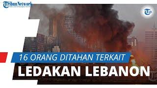 Pemerintah Beri Waktu 4 Hari Temukan yang Bertanggung Jawab atas Ledakan Beirut, 16 Orang Ditahan