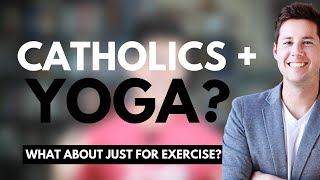 Catholics + Yoga?