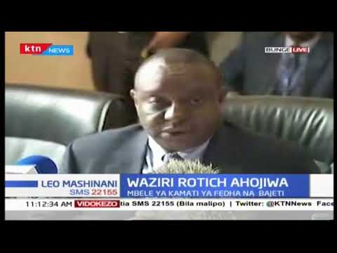 CS Henry Rotich being grilled by Members of Parliament