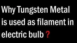 Why Tungsten Metal is used for filament of an electric bulb ?  Electric Current Class 10 Science