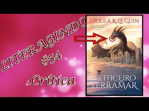 LiterAgindo Crítica #54 - O Feiticeiro de TerraMar (Ursula K. Le Guin)
