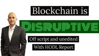 Blockchain is Disruptive!!! Off Script with the HODL Report