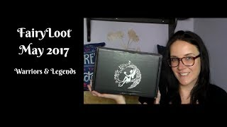 FairyLoot Unboxing: May 2017 Warriors & Legends