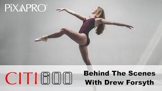 PiXAPRO CITI 600 - With Drew Forsyth, Dance Photographer
