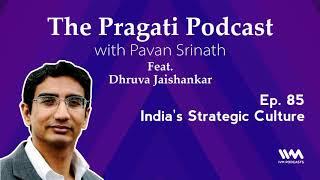 The Pragati Podcast Ep. 85: India's Strategic Culture