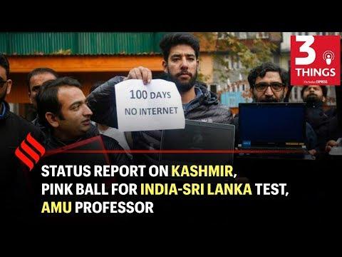 Status report on Kashmir, Pink ball for India Sri Lanka Test, AMU Professor   Indian Express Podcast