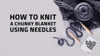 HOW TO KNIT A CHUNKY BLANKET USING NEEDLES | OHHIO