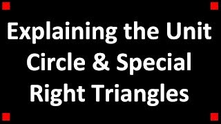 Explaining The Unit Circle And The Connection To Special Right Triangles