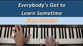 Everybody's Got to Learn Sometime -- Piano Tutorial