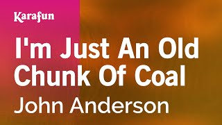 Karaoke I'm Just An Old Chunk Of Coal - John Anderson *