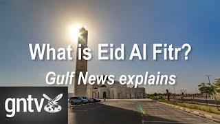 What is Eid Al Fitr? Gulf News explains