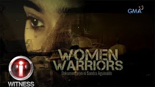 I-Witness: Women Warriors, A Documentary By Sandra Aguinaldo (with English Subtitles)