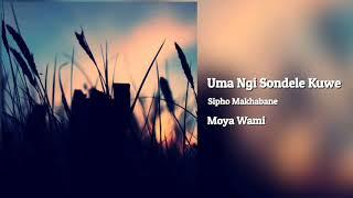 Sipho Makhabane - Uma Ngisondele Kuwe (Audio)