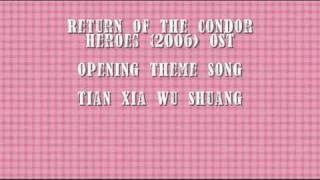 Return of the Condor Heroes 2006 Opening Theme Song - Tian Xia Wu Shuang