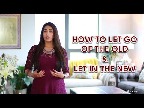 How To Let Go Of The Old & Let In The New