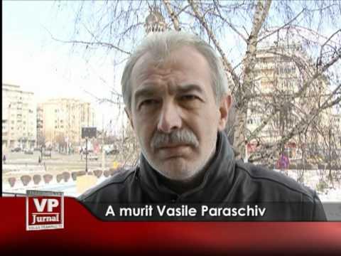 A murit Vasile Paraschiv