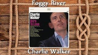 Charlie Walker - Foggy River