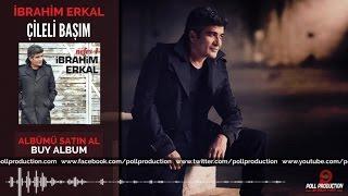 İbrahim Erkal - Çileli Başım