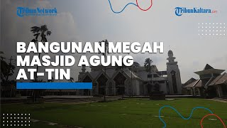 Megahnya Masjid Agung At-Tin, Tempat Ibadah di TMII Peninggalan Keluarga Presiden Kedua RI Soeharto