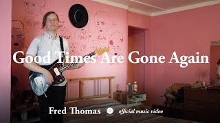 "Review: Fred Thomas - ""Good Times Are Gone Again"""