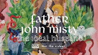 Father John Misty - The Ideal Husband