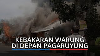 Kebakaran Hebat di Depan Istano Basa Pagayurung Tanah Datar, Warung Dilaporkan Hangus