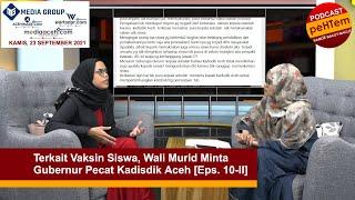 Terkait Vaksin Siswa, Wali Murid Minta Gubernur Pecat Kadisdik Aceh [Eps. 10-II]