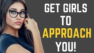 How to Get Girls To Approach YOU | Attract Girls Without Talking To Them