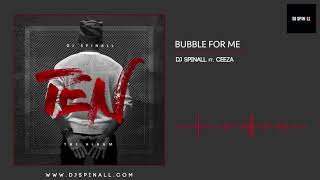 DJ SPINALL   Bubble For Me Ft. Ceeza (Audio Slide)