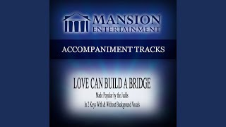 Love Can Build a Bridge (Low Key B Without Background Vocals)