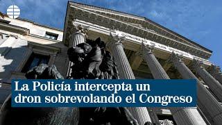 La Policía intercepta un dron sobrevolando el Congreso de los Diputados