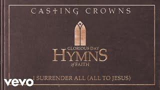 Casting Crowns - I Surrender All (All To Jesus) [Audio]