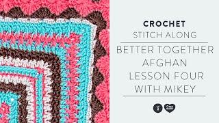 Crochet Along | Better Together Afghan CAL Lesson #4