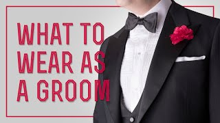 Grooms Wedding Attire - What To Wear As A Groom, Suit, Tuxedo... & What Mistakes To Avoid