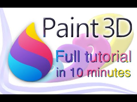 Paint 3D - Tutorial for Beginners in 10 MINUTES!  [ COMPLETE ]