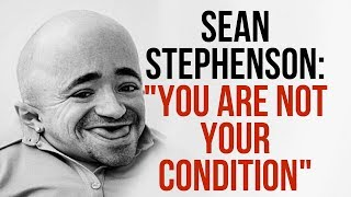You are not your condition - Sean Stephenson I Little Inspiration