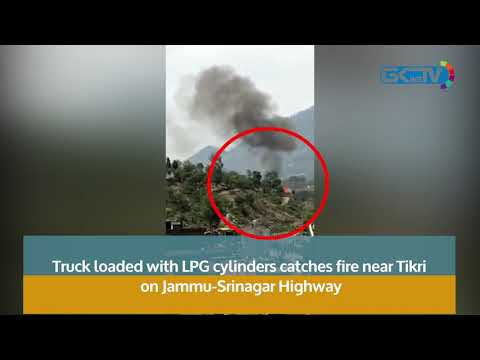 Truck loaded with LPG cylinders catches fire near Tikri on Jammu-Srinagar Highway