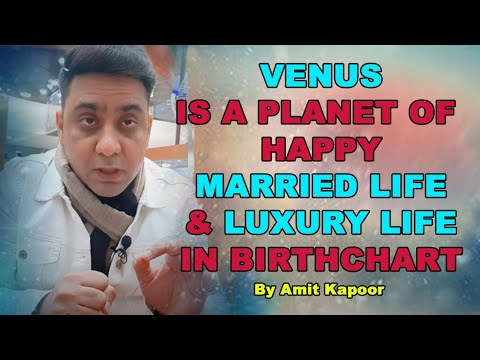 VENUS IS A PLANET OF HAPPY MARRIED LIFE & LUXURY LIFE IN BIRTHCHART | By #ASTROLOGERAMITKAPOOR
