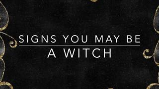 SIGNS YOU MAY BE A WITCH