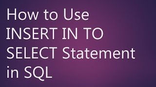 Learn How to Use INSERT INTO SELECT Statement in SQL