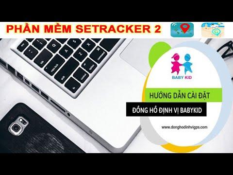 {Hướng Dẫn Cài Đặt} Phần Mềm SETRACKER 2 Cho Đồng Hồ Thông Minh Định Vị Trẻ Em Baby Kid.