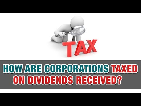 Video How are Corporations Taxed on Dividends Received? - Tax Tip Weekly